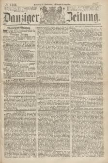 Danziger Zeitung. 1867, № 4444 (18 September) - (Abend=Ausgabe.) + dod.
