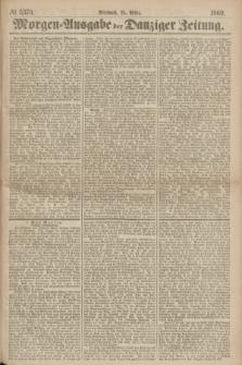 Morgen=Ausgabe der Danziger Zeitung. 1869, № 5370 (24 März)