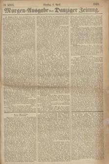 Morgen=Ausgabe der Danziger Zeitung. 1869, № 5388 (6 April)