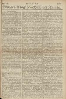 Morgen=Ausgabe der Danziger Zeitung. 1869, № 5402 (14 April)