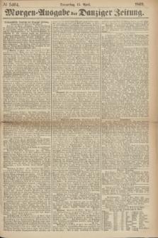 Morgen=Ausgabe der Danziger Zeitung. 1869, № 5404 (15 April)