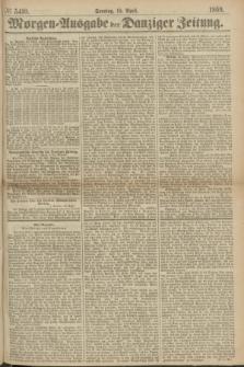 Morgen=Ausgabe der Danziger Zeitung. 1869, № 5410 (18 April)