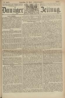 Danziger Zeitung. 1869, № 5415 (22 April) - (Abend-Ausgabe.)