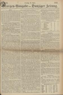 Morgen=Ausgabe der Danziger Zeitung. 1869, № 5422 (27 April)