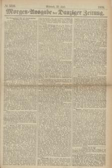 Morgen=Ausgabe der Danziger Zeitung. 1869, № 5516 (23 Juni)