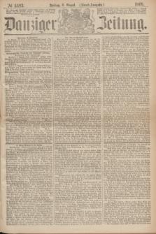 Danziger Zeitung. 1869, № 5593 (6 August) - (Abend-Ausgabe.)