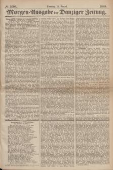 Morgen=Ausgabe der Danziger Zeitung. 1869, № 5608 (15 August)