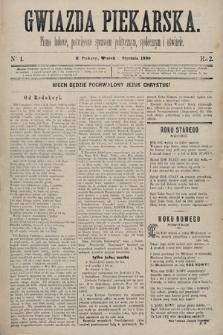 Gwiazda Piekarska : pismo ludowe, poświęcone sprawom politycznym, społecznym ioświecie. 1889, nr1