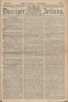 Danziger Zeitung. 1869, № 5647 (7 September) - (Abend-Ausgabe.)