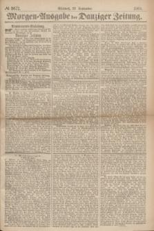 Morgen=Ausgabe der Danziger Zeitung. 1869, № 5672 (22 September)