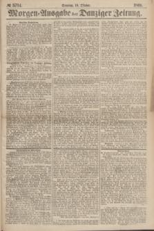 Morgen=Ausgabe der Danziger Zeitung. 1869, № 5704 (10 Oktober)