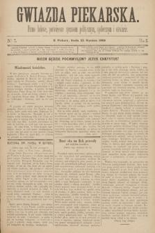 Gwiazda Piekarska : pismo ludowe, poświęcone sprawom politycznym, społecznym ioświecie. 1889, nr7