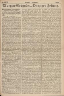 Morgen=Ausgabe der Danziger Zeitung. 1869, № 5752 (7 November)