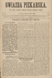 Gwiazda Piekarska : pismo ludowe, poświęcone sprawom politycznym, społecznym ioświecie. 1889, nr10