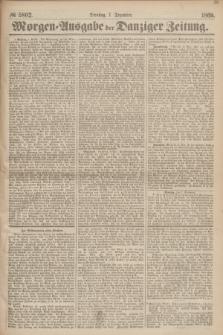 Morgen=Ausgabe der Danziger Zeitung. 1869, № 5802 (7 Dezember)
