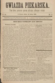 Gwiazda Piekarska : pismo ludowe, poświęcone sprawom politycznym, społecznym ioświecie. 1889, nr16