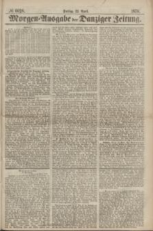 Morgen=Ausgabe der Danziger Zeitung. 1870, № 6028 (22 April)