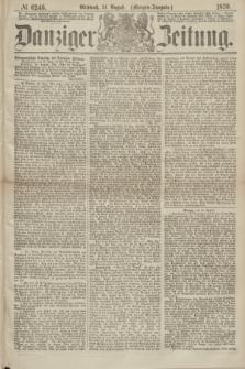 Danziger Zeitung. 1870, № 6246 (31 August) - (Morgen-Ausgabe.)
