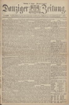 Danziger Zeitung. 1871, № 6468 (8 Januar) - (Morgen-Ausgabe.)