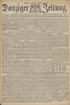 Danziger Zeitung. 1871, № 6480 (15 Januar) - (Morgen-Ausgabe.)