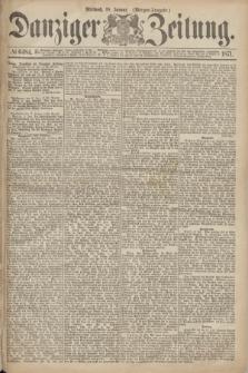 Danziger Zeitung. 1871, № 6484 (18 Januar) - (Morgen-Ausgabe.)