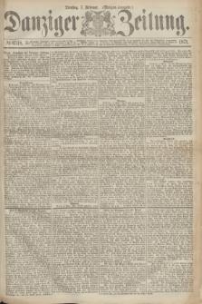 Danziger Zeitung. 1871, № 6518 (7 Februar) - (Morgen-Ausgabe.)