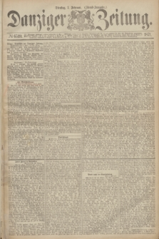 Danziger Zeitung. 1871, № 6519 (7 Februar) - (Abend-Ausgabe.)