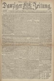 Danziger Zeitung. 1871, № 6528 (12 Februar) - (Morgen-Ausgabe.)
