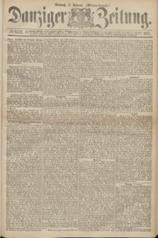 Danziger Zeitung. 1871, № 6532 (15 Februar) - (Morgen-Ausgabe.)