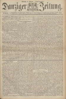 Danziger Zeitung. 1871, № 6533 (15 Februar) - (Abend-Ausgabe.)