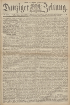 Danziger Zeitung. 1871, № 6537 (17 Februar) - (Abend-Ausgabe.)