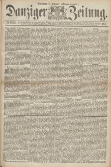 Danziger Zeitung. 1871, № 6538 (18 Februar) - (Morgen-Ausgabe.)