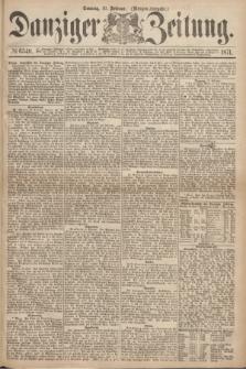 Danziger Zeitung. 1871, № 6540 (19 Februar) - (Morgen-Ausgabe.)