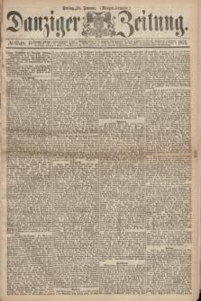 Danziger Zeitung. 1871, № 6548 (24 Februar) - (Morgen-Ausgabe.)