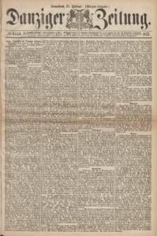 Danziger Zeitung. 1871, № 6550 (25 Februar) - (Morgen-Ausgabe.)