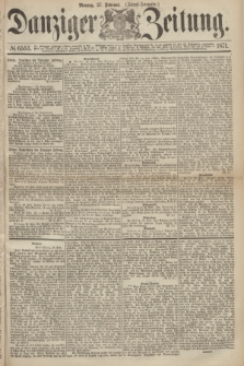 Danziger Zeitung. 1871, № 6553 (27 Februar) - (Abend-Ausgabe.)