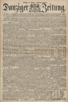 Danziger Zeitung. 1871, № 6554 (28 Februar) - (Morgen-Ausgabe.)