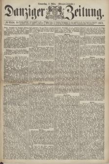 Danziger Zeitung. 1871, № 6558 (2 März) - (Morgen-Ausgabe.)