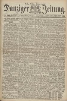 Danziger Zeitung. 1871, № 6566 (7 März) - (Morgen-Ausgabe.)