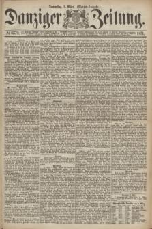 Danziger Zeitung. 1871, № 6570 (9 März) - (Morgen-Ausgabe.)