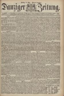 Danziger Zeitung. 1871, № 6572 (10 März) - (Morgen-Ausgabe.)