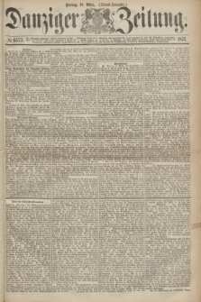 Danziger Zeitung. 1871, № 6573 (10 März) - (Abend-Ausgabe.)