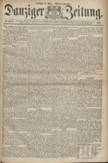 Danziger Zeitung. 1871, № 6578 (14 März) - (Morgen-Ausgabe.)
