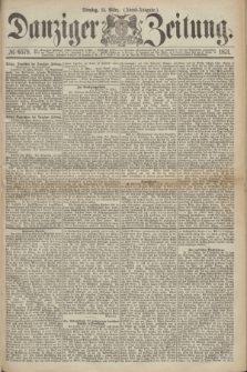 Danziger Zeitung. 1871, № 6579 (14 März) - (Abend-Ausgabe.)