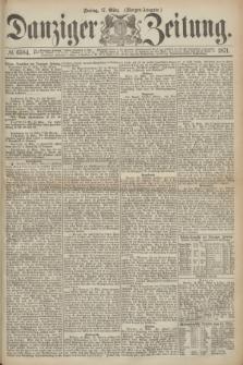 Danziger Zeitung. 1871, № 6584 (17 März) - (Morgen-Ausgabe.)