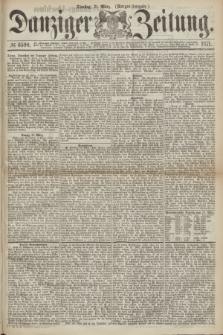 Danziger Zeitung. 1871, № 6590 (21 März) - (Morgen-Ausgabe.)