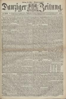 Danziger Zeitung. 1871, № 6596 (24 März) - (Morgen-Ausgabe.)