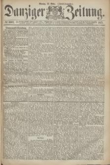Danziger Zeitung. 1871, № 6601 (27 März) - (Abend-Ausgabe.)