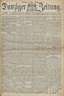 Danziger Zeitung. 1871, № 6606 (30 März) - (Morgen-Ausgabe.)