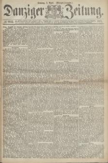 Danziger Zeitung. 1871, № 6612 (2 April) - (Morgen-Ausgabe.)